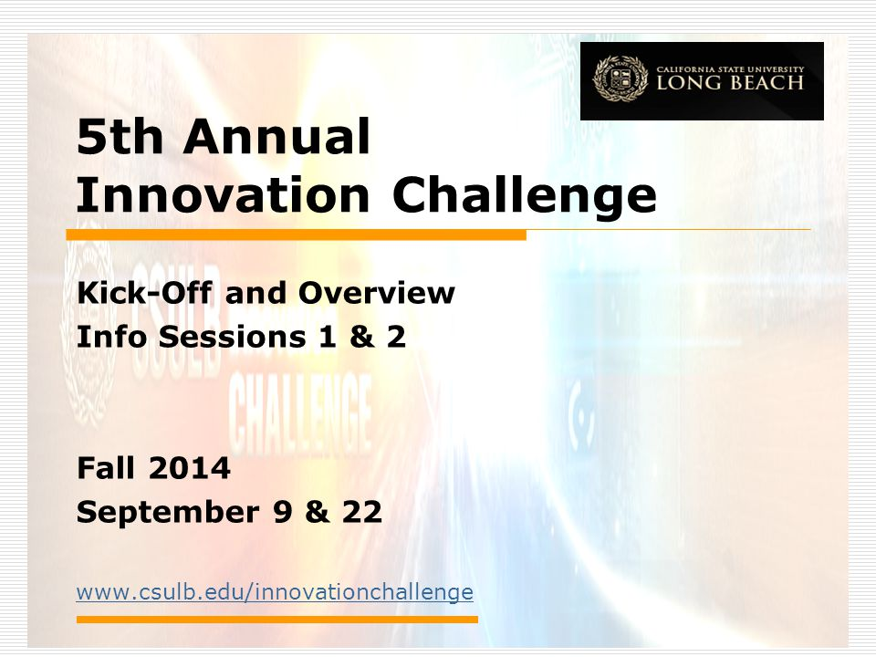 5th Annual Innovation Challenge Kick-Off and Overview Info Sessions 1 & 2 Fall 2014 September 9 & 22