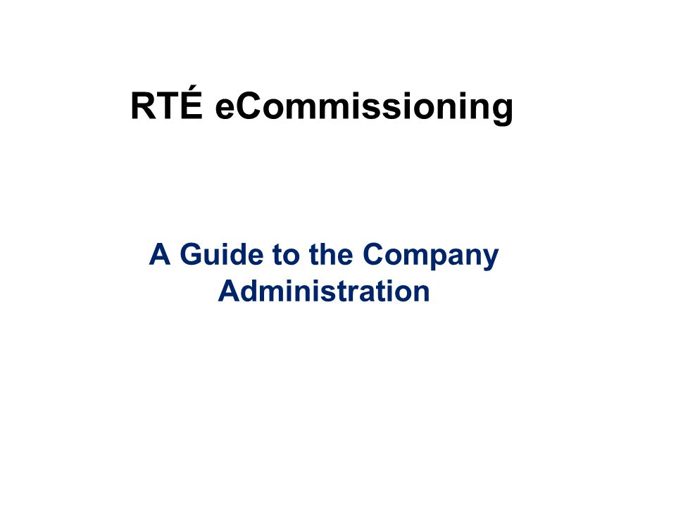 RTÉ eCommissioning A Guide to the Company Administration