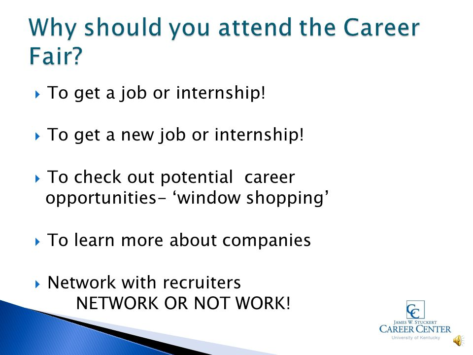  Why attend the career fair.  Why do employers come to a career fair.