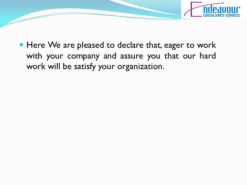 Here We are pleased to declare that, eager to work with your company and assure you that our hard work will be satisfy your organization.