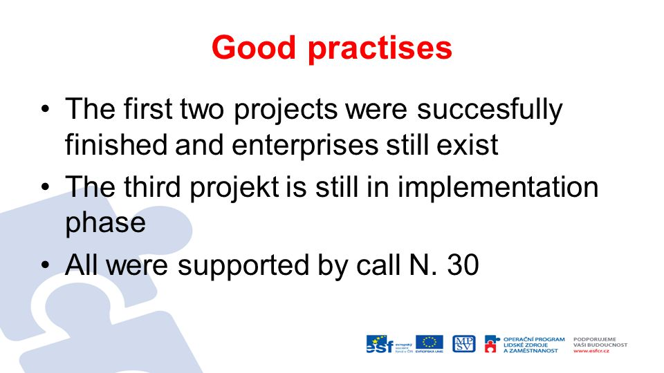 Good practises The first two projects were succesfully finished and enterprises still exist The third projekt is still in implementation phase All were supported by call N.