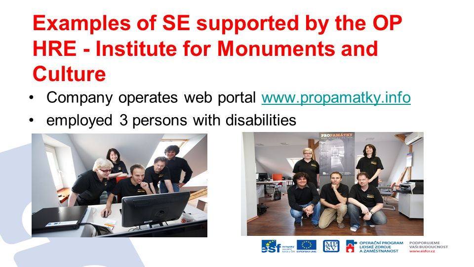 Examples of SE supported by the OP HRE - Institute for Monuments and Culture Company operates web portal   employed 3 persons with disabilities