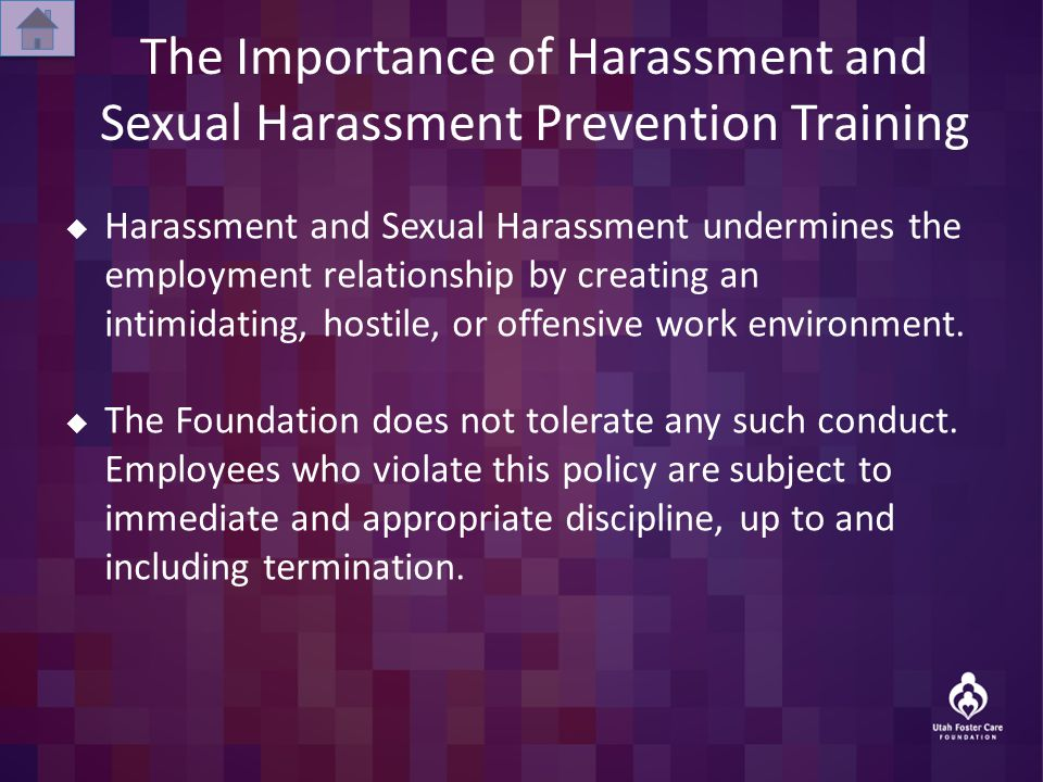 The Importance of Harassment and Sexual Harassment Prevention Training  Harassment and Sexual Harassment undermines the employment relationship by creating an intimidating, hostile, or offensive work environment.