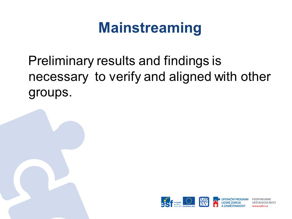 Mainstreaming Preliminary results and findings is necessary to verify and aligned with other groups.