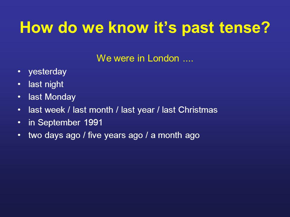How do we know it's past tense. We were in London....