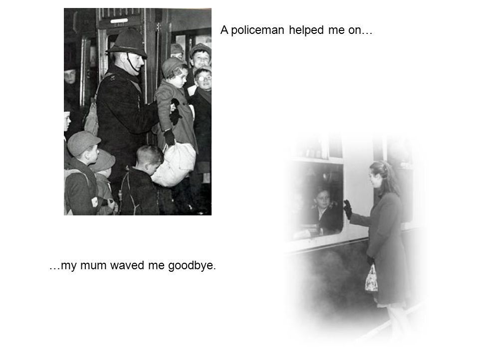A policeman helped me on… …my mum waved me goodbye.