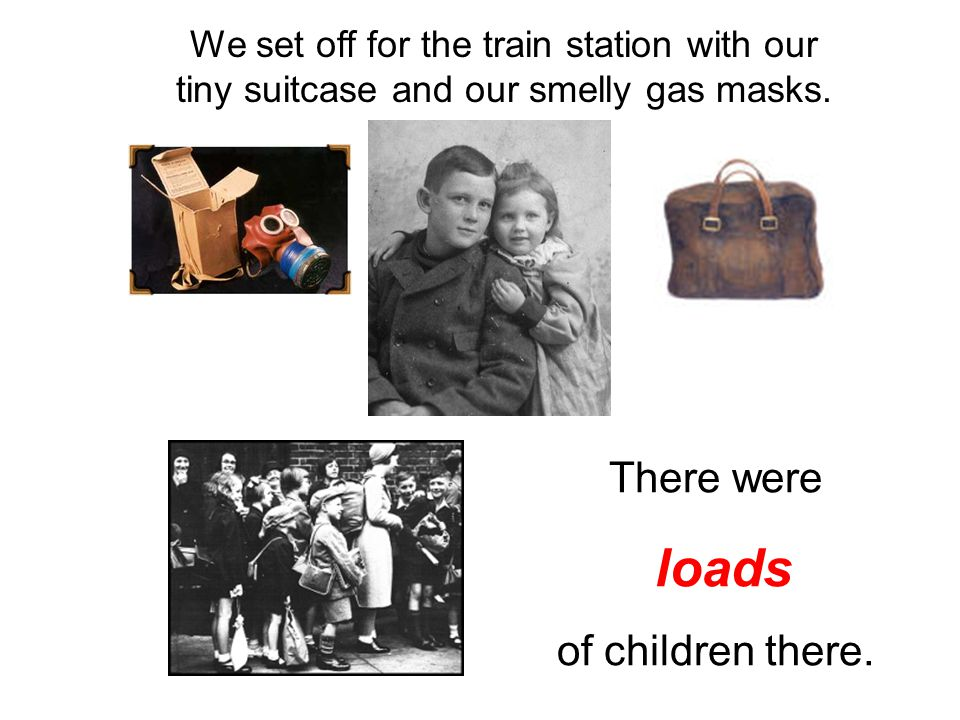 We set off for the train station with our tiny suitcase and our smelly gas masks.