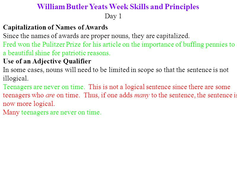 William Butler Yeats Week Skills and Principles Day 1 Capitalization of Names of Awards Since the names of awards are proper nouns, they are capitalized.