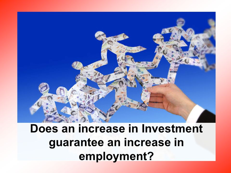Does an increase in Investment guarantee an increase in employment