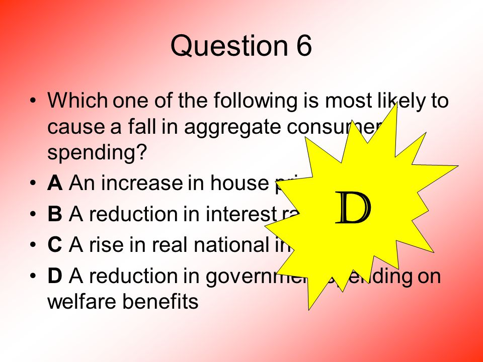 Question 6 Which one of the following is most likely to cause a fall in aggregate consumer spending.