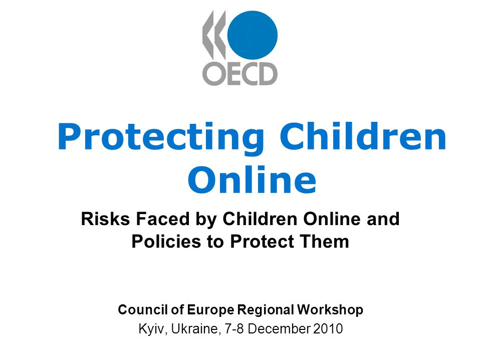 Protecting Children Online Risks Faced by Children Online and Policies to Protect Them Council of Europe Regional Workshop Kyiv, Ukraine, 7-8 December 2010