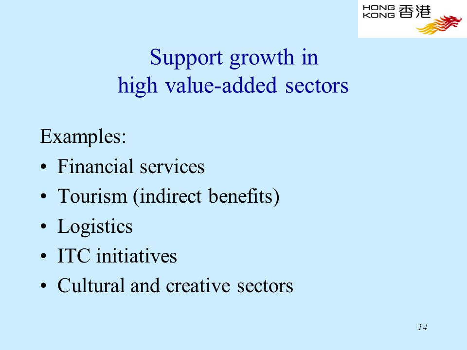 14 Support growth in high value-added sectors Examples: Financial services Tourism (indirect benefits) Logistics ITC initiatives Cultural and creative sectors