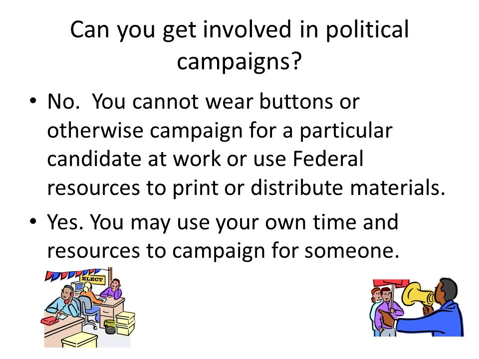 Can you get involved in political campaigns. No.