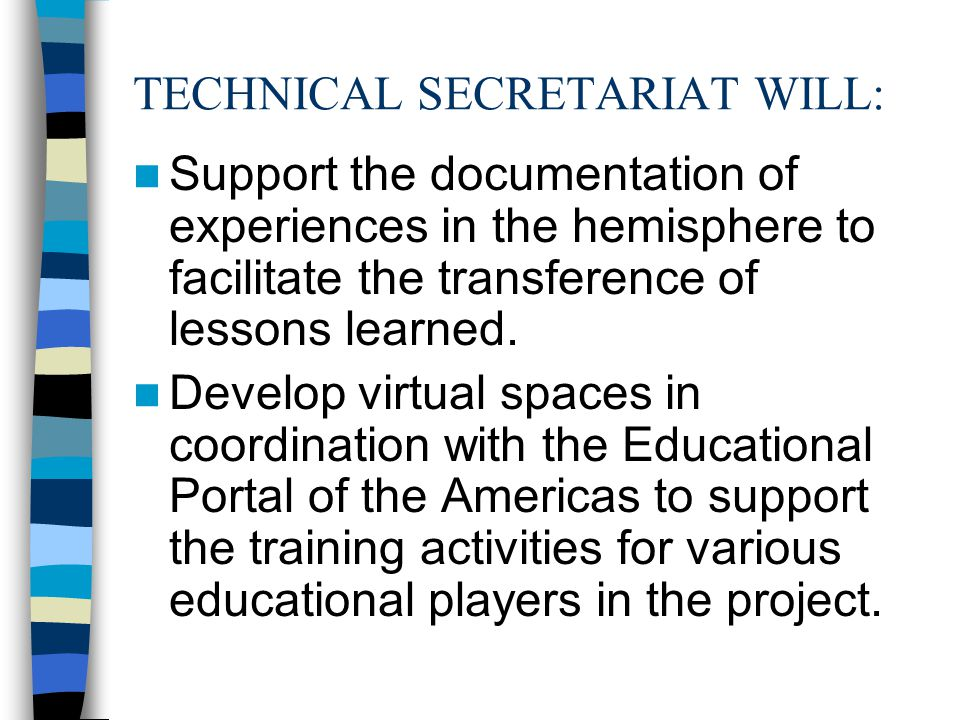 TECHNICAL SECRETARIAT WILL: Support the documentation of experiences in the hemisphere to facilitate the transference of lessons learned.