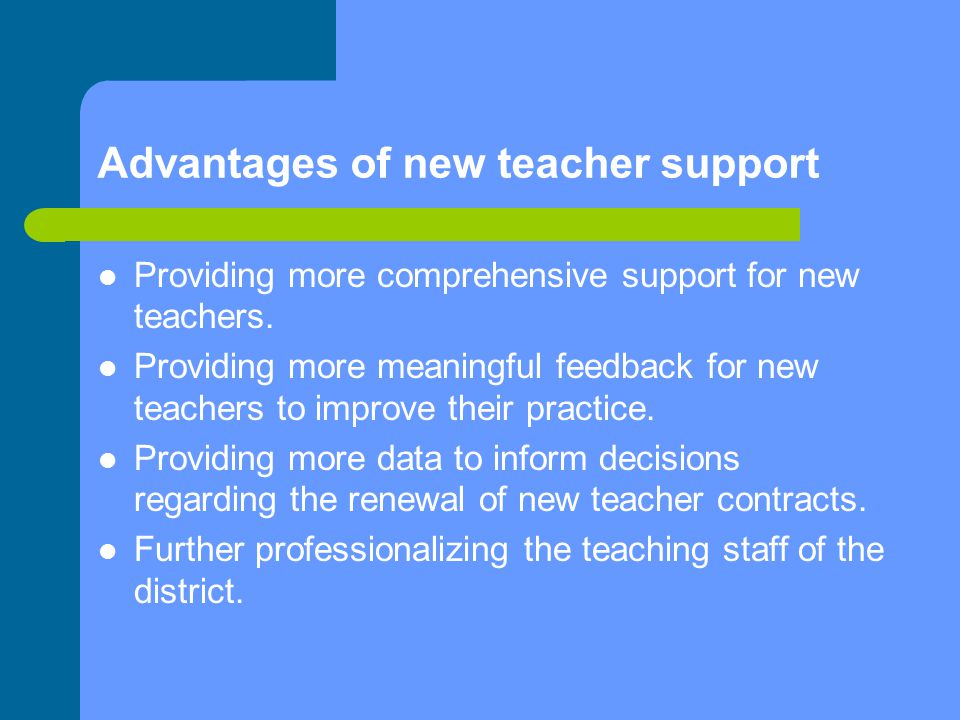Advantages of new teacher support Providing more comprehensive support for new teachers.