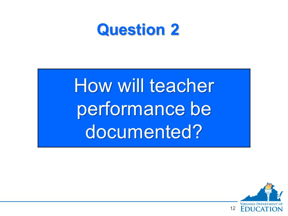 How will teacher performance be documented Question 2 12