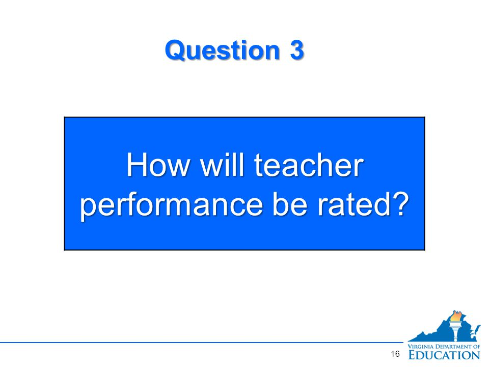 How will teacher performance be rated Question 3 16