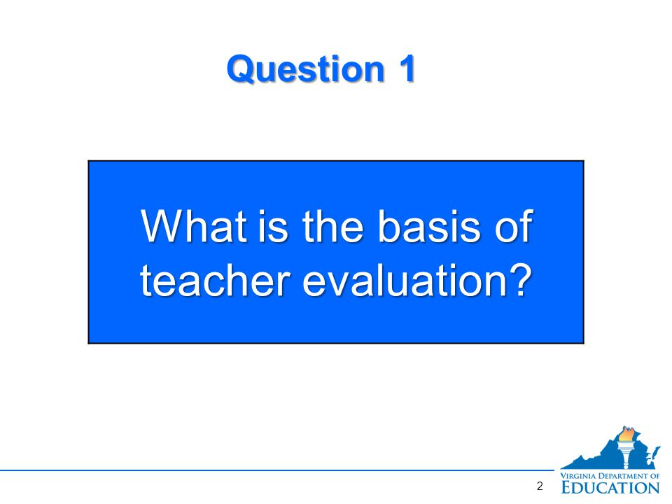 What is the basis of teacher evaluation Question 1 2