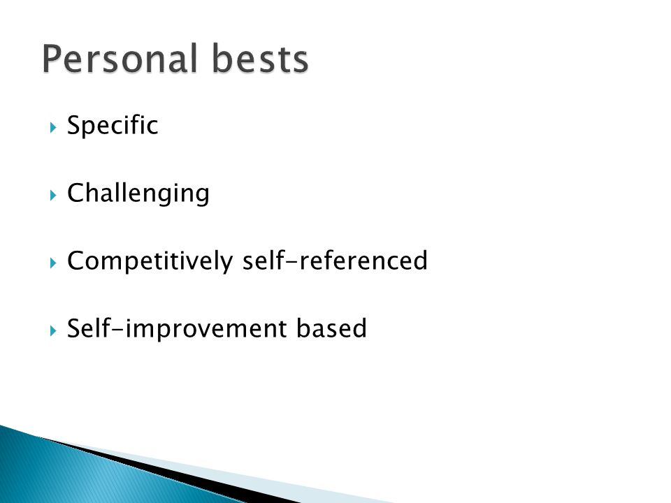  Specific  Challenging  Competitively self-referenced  Self-improvement based