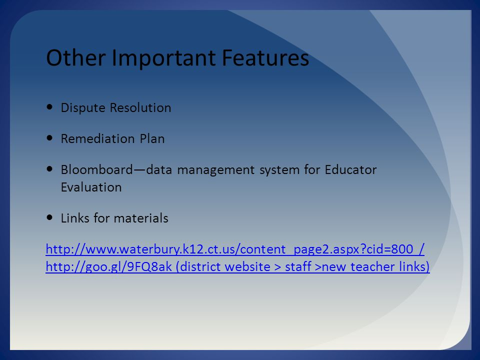 Other Important Features Dispute Resolution Remediation Plan Bloomboard—data management system for Educator Evaluation Links for materials   cid=800 /   (district website > staff >new teacher links)