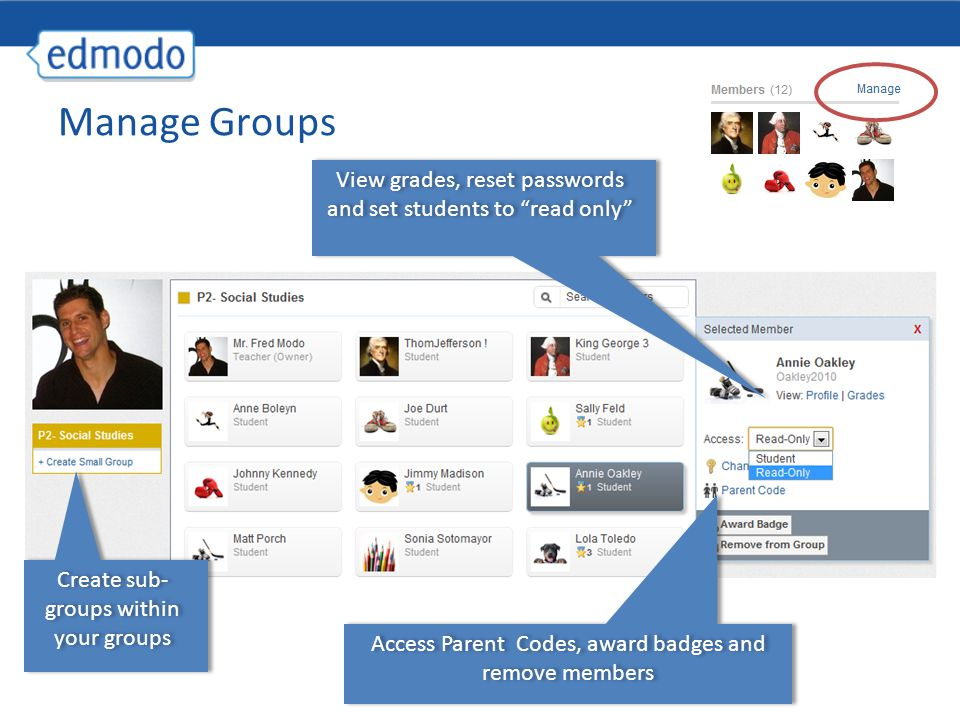Manage Groups Create sub- groups within your groups Access Parent Codes, award badges and remove members View grades, reset passwords and set students to read only