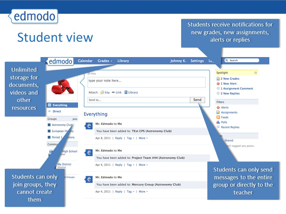 Student view Students can only send messages to the entire group or directly to the teacher Students receive notifications for new grades, new assignments, alerts or replies Unlimited storage for documents, videos and other resources Students can only join groups, they cannot create them