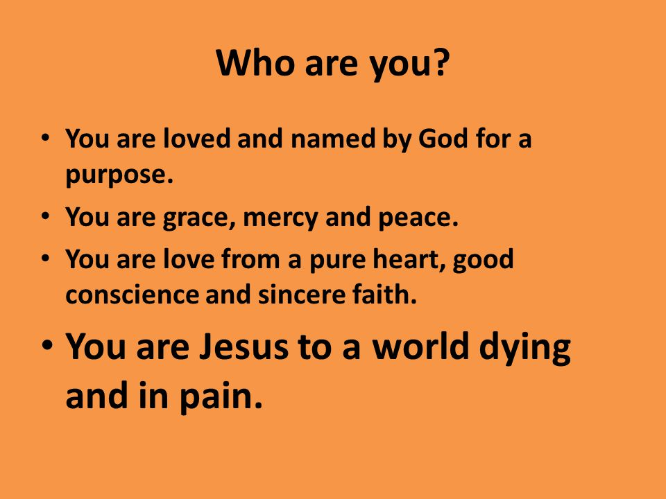 Who are you. You are loved and named by God for a purpose.