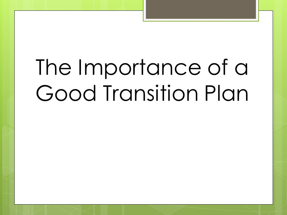 The Importance of a Good Transition Plan