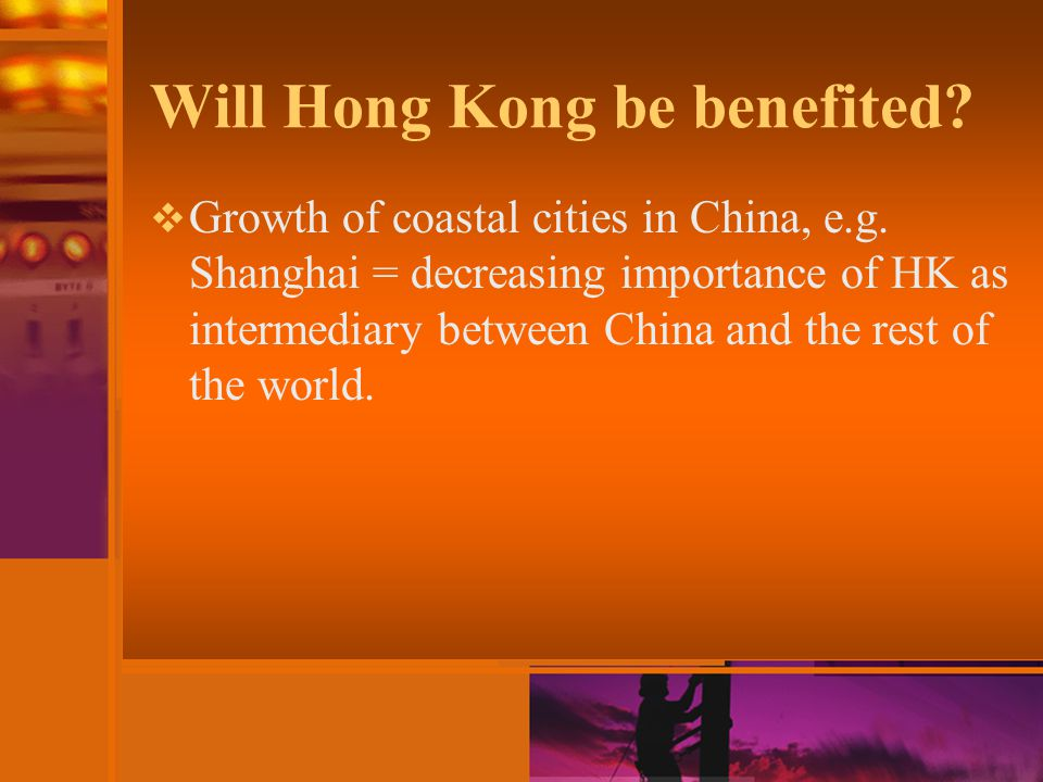 Will Hong Kong be benefited.  Growth of coastal cities in China, e.g.