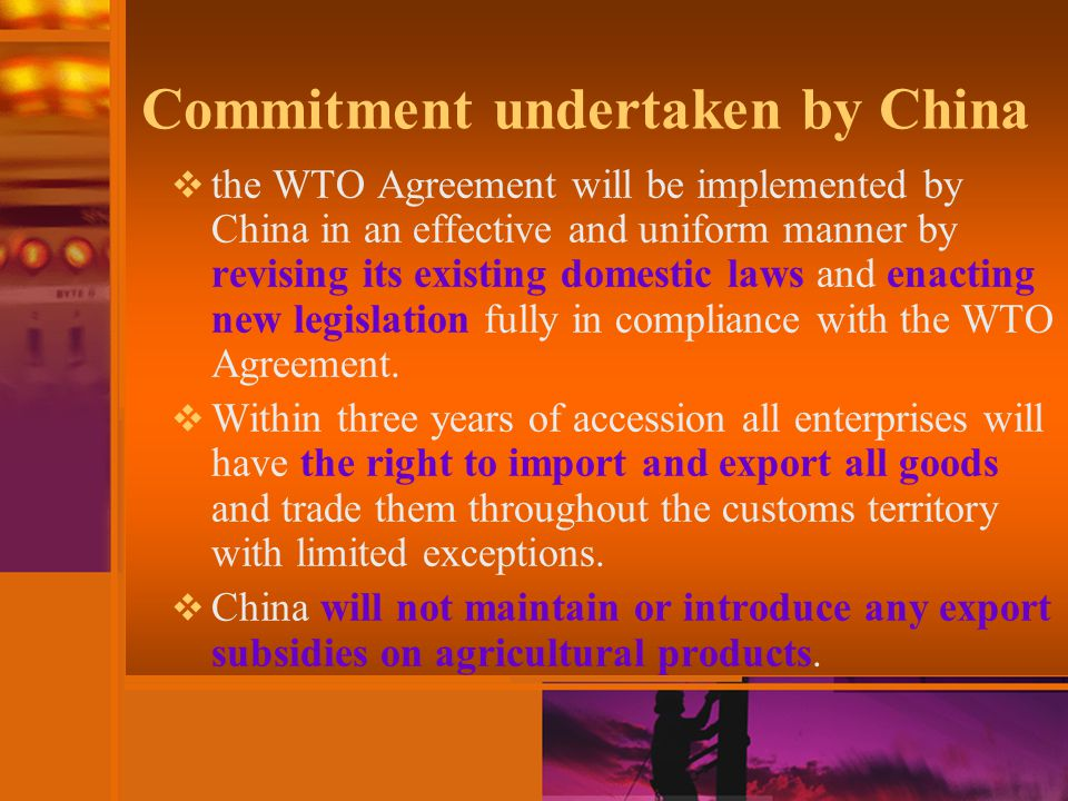 Commitment undertaken by China  the WTO Agreement will be implemented by China in an effective and uniform manner by revising its existing domestic laws and enacting new legislation fully in compliance with the WTO Agreement.