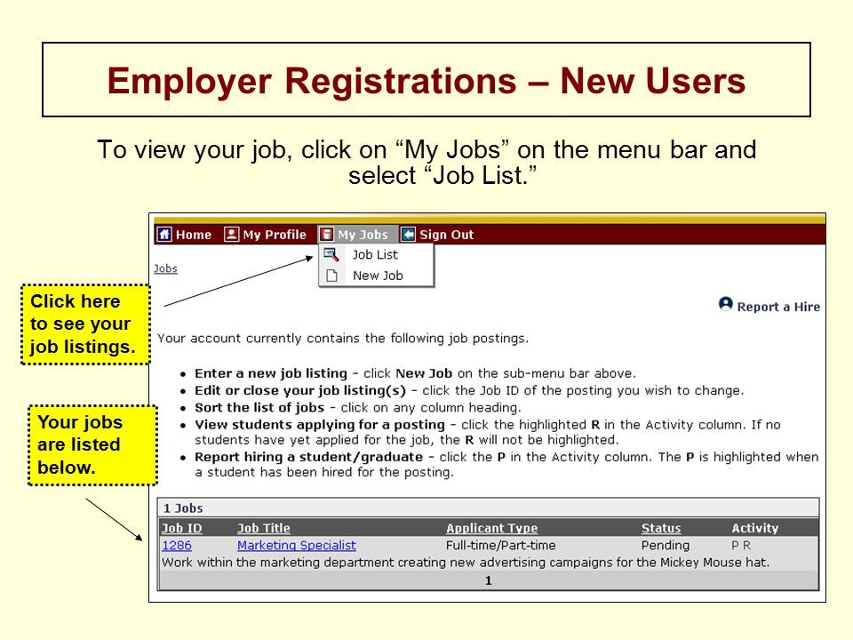 To view your job, click on My Jobs on the menu bar and select Job List. Employer Registrations – New Users Click here to see your job listings.