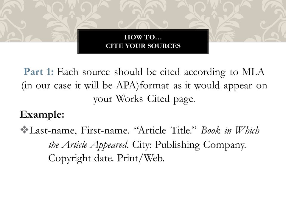 Part 1: Each source should be cited according to MLA (in our case it will be APA)format as it would appear on your Works Cited page.