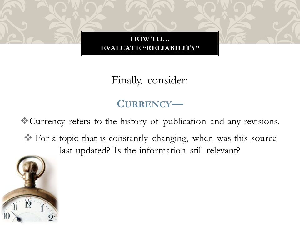 Finally, consider: C URRENCY —  Currency refers to the history of publication and any revisions.