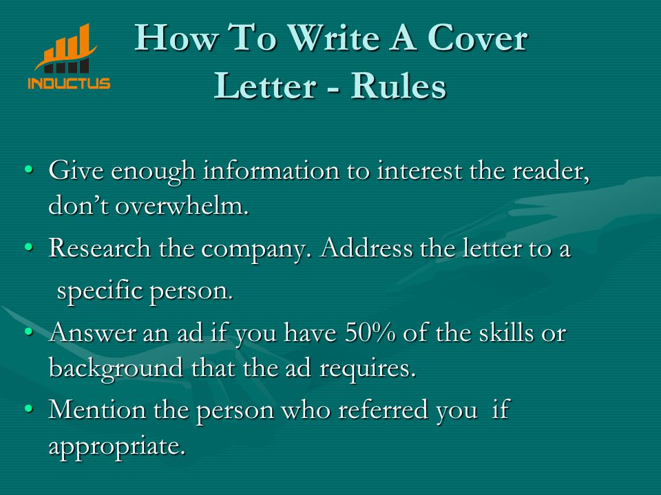 How To Write A Cover Letter - Rules Give enough information to interest the reader, don't overwhelm.Give enough information to interest the reader, don't overwhelm.