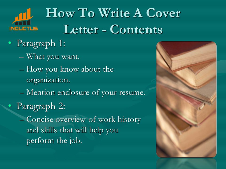 How To Write A Cover Letter - Contents Paragraph 1:Paragraph 1: –What you want.