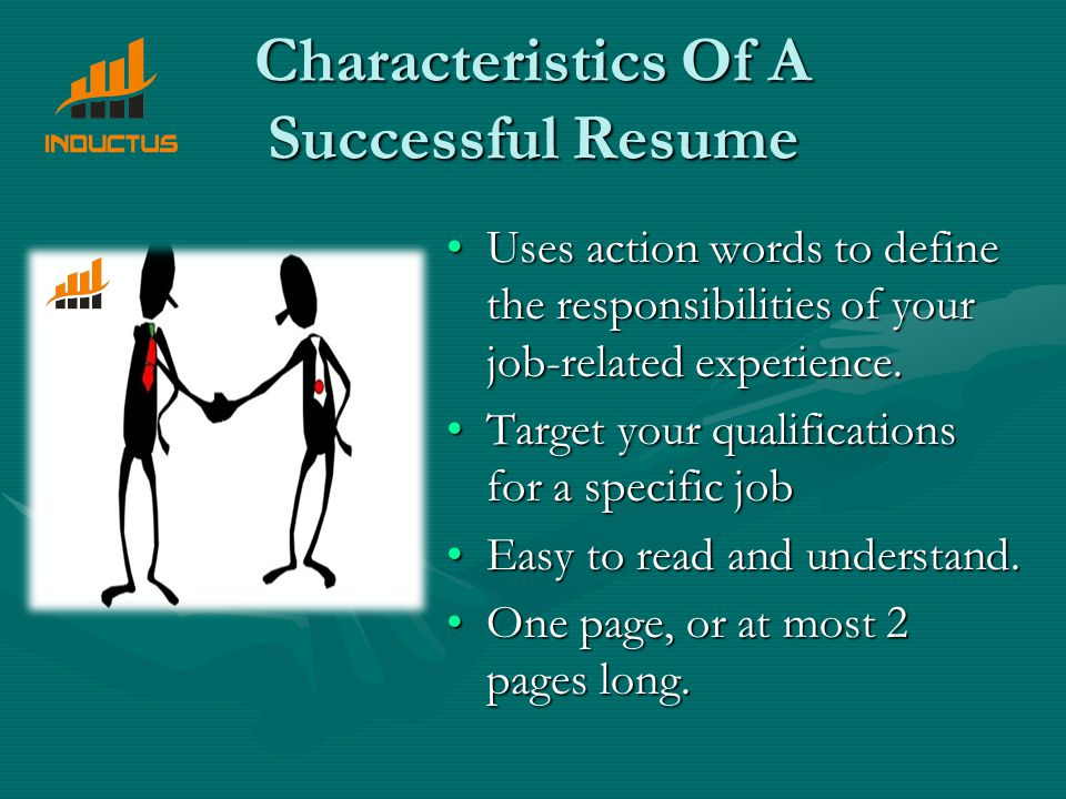 Characteristics Of A Successful Resume Uses action words to define the responsibilities of your job-related experience.Uses action words to define the responsibilities of your job-related experience.