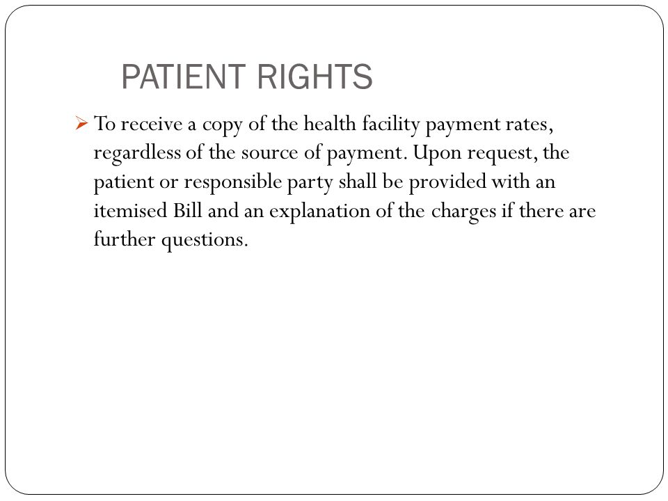 PATIENT RIGHTS  To receive a copy of the health facility payment rates, regardless of the source of payment.