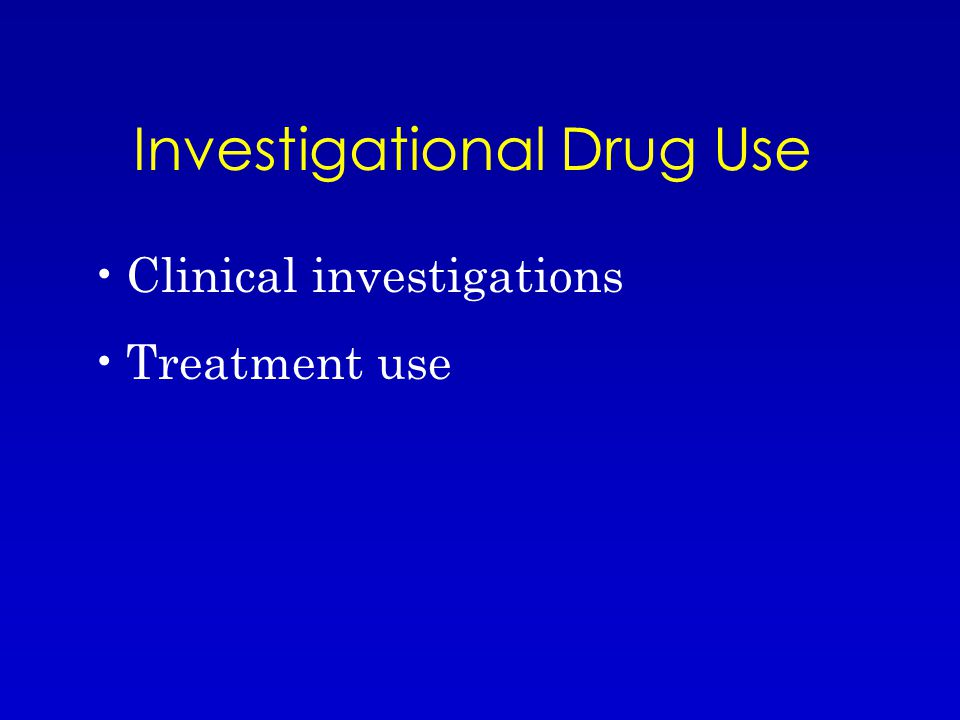 Investigational Drug Use Clinical investigations Treatment use