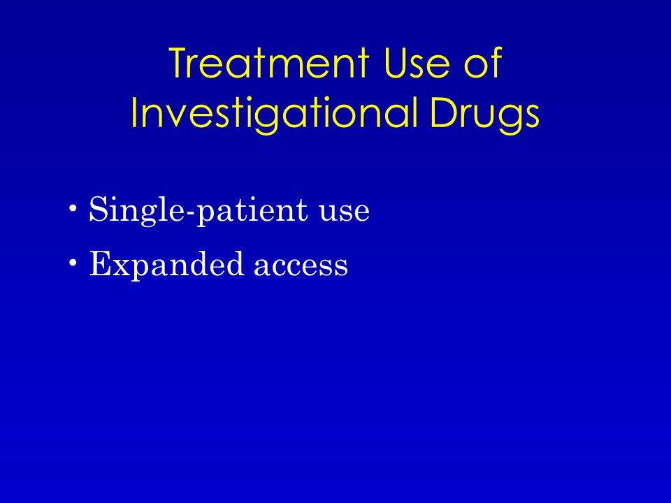 Treatment Use of Investigational Drugs Single-patient use Expanded access