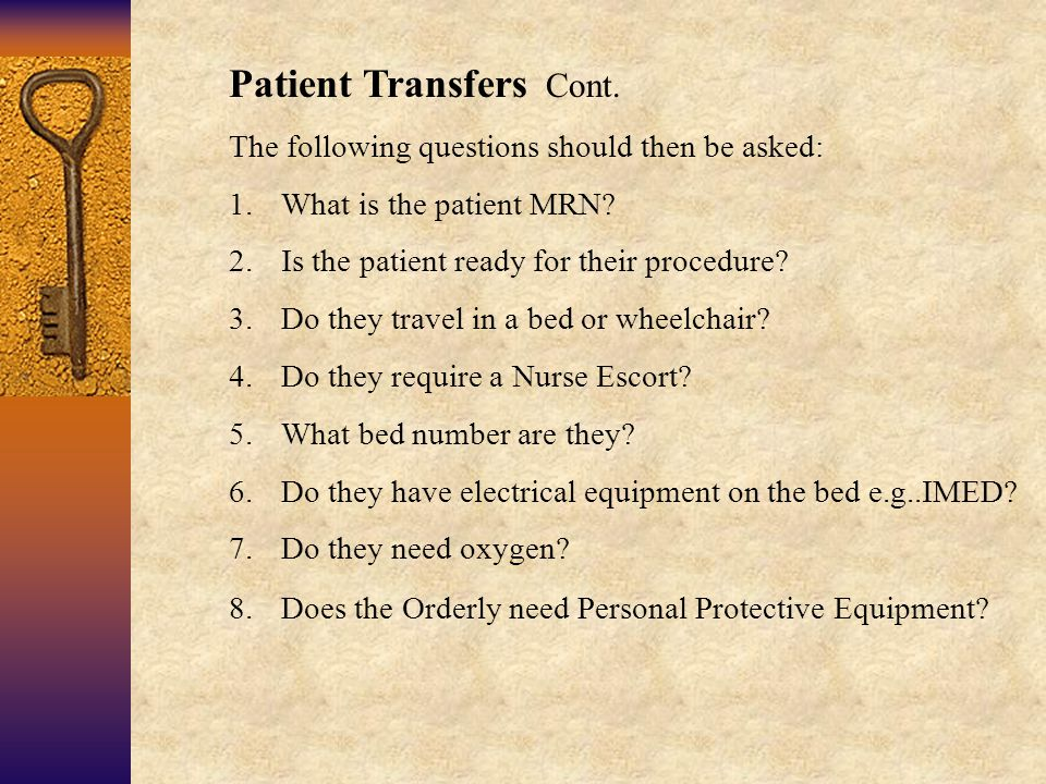 Patient Transfers Cont. The following questions should then be asked: 1.What is the patient MRN.