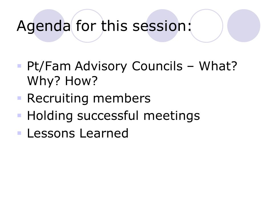 Agenda for this session:  Pt/Fam Advisory Councils – What.