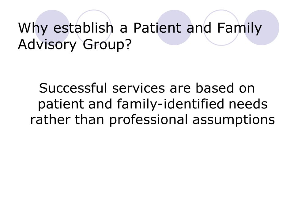 Why establish a Patient and Family Advisory Group.