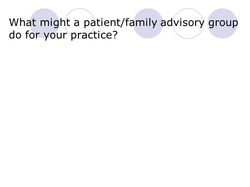 What might a patient/family advisory group do for your practice