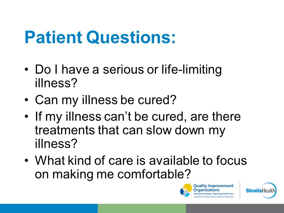 Patient Questions: Do I have a serious or life-limiting illness.