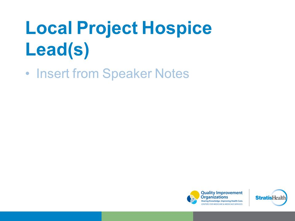 Local Project Hospice Lead(s) Insert from Speaker Notes