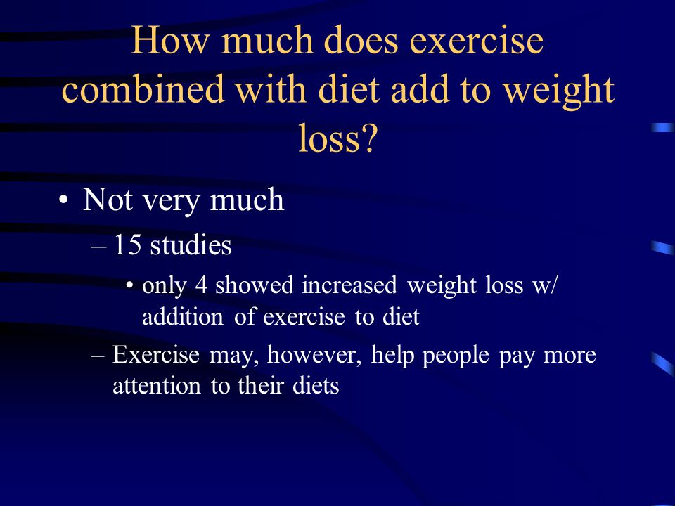 How much does exercise combined with diet add to weight loss.