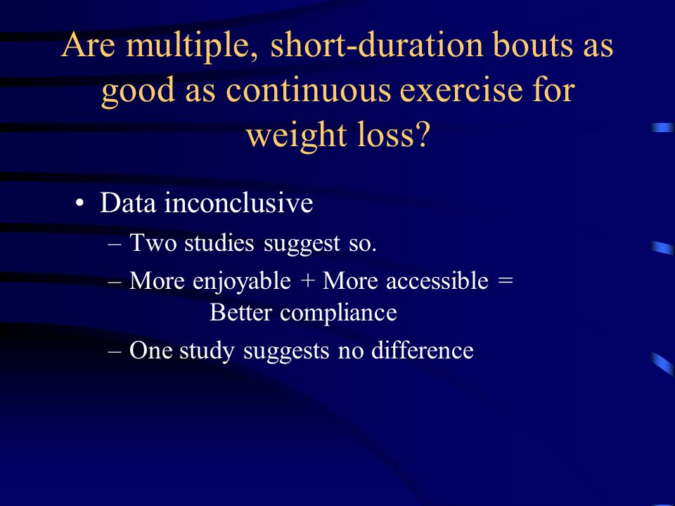Are multiple, short-duration bouts as good as continuous exercise for weight loss.