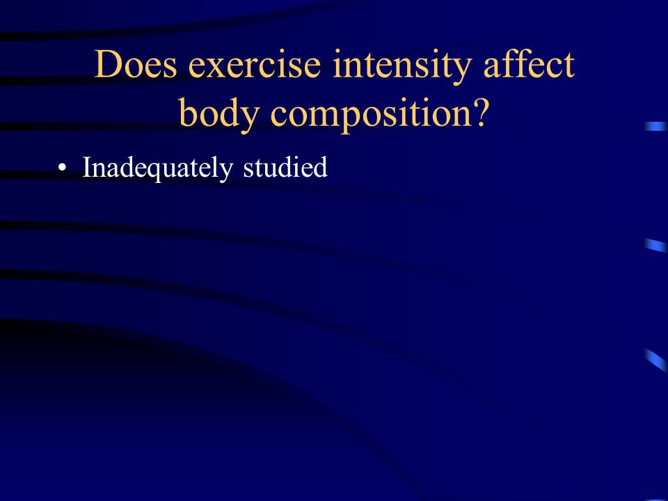 Does exercise intensity affect body composition Inadequately studied