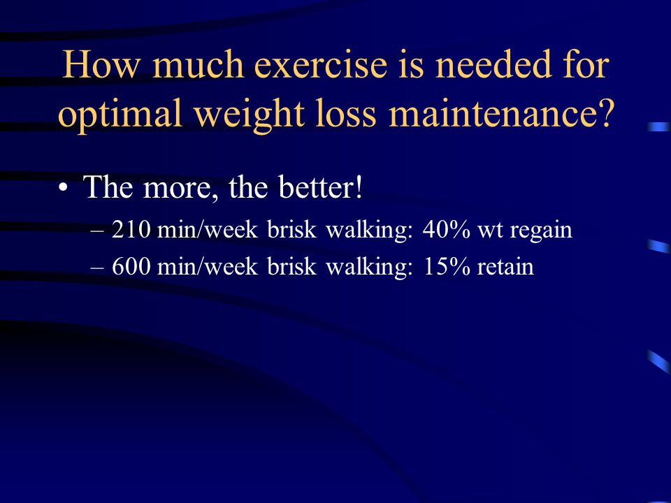 How much exercise is needed for optimal weight loss maintenance.