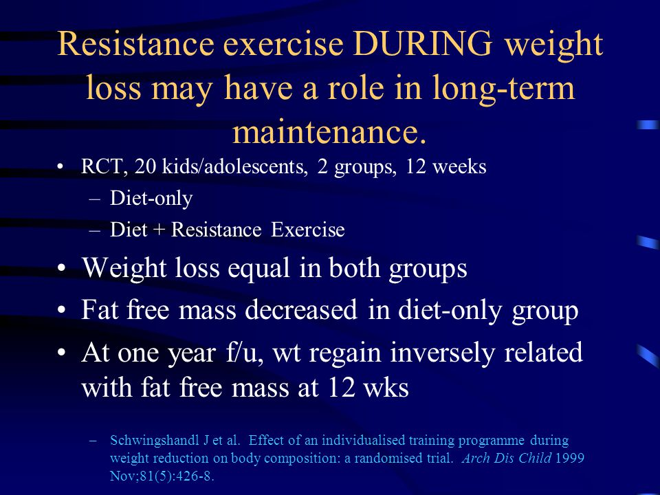 Resistance exercise DURING weight loss may have a role in long-term maintenance.